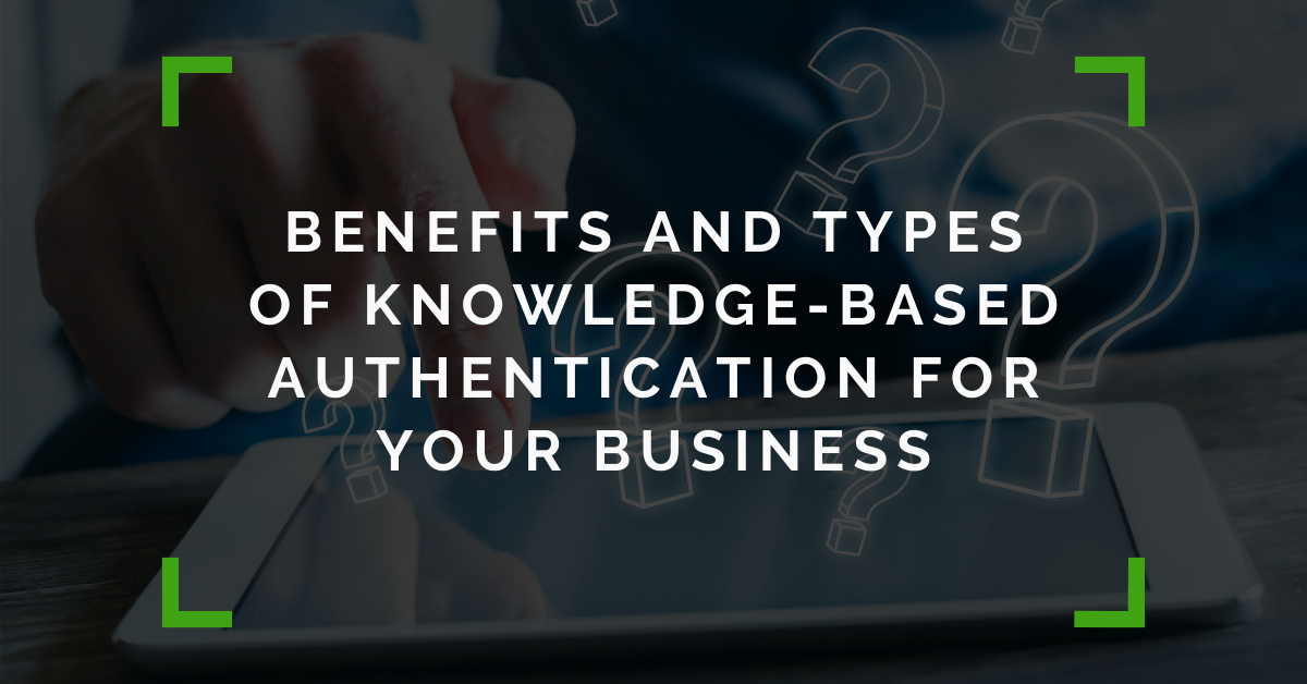 The Benefits And Types Of Knowledge Based Authentication | Insights